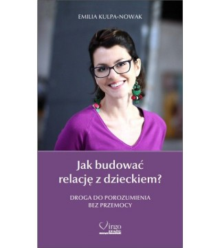 JAK BUDOWAĆ RELACJĘ Z DZIECKIEM - Emilia Kulpa-Nowak E-BOOK (MOBI)