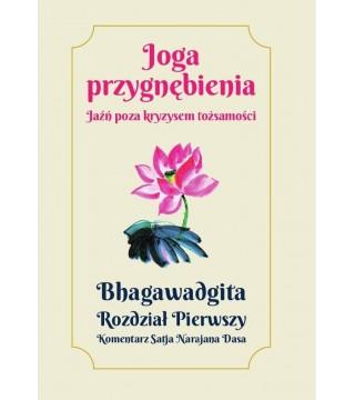 JOGA PRZYGNĘBIENIA. Jaźń poza kryzysem tożsamości. Bhagawadgita Rozdział Pierwszy - Satja Narajana Dasa